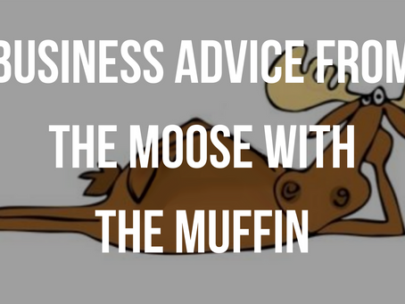 Business Advice From the Moose With the Muffin