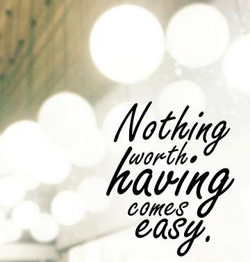 Noting worth having comes easy