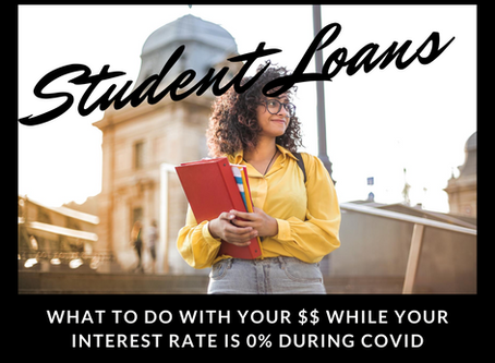 What to do with your $$ while your student loan interest rate is 0% during Covid