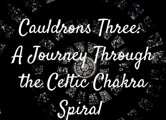 Cauldrons Three: A Journey Through The Celtic Chakra Spiral