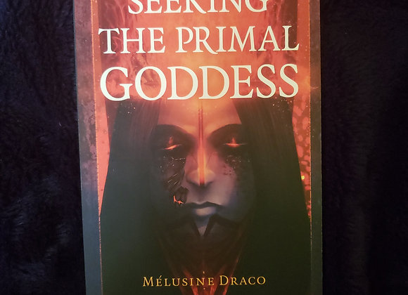 Seeking the Primal Goddess by Melusine Draco