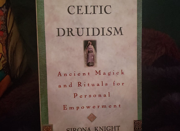 Exploring Celtic Druidism by Sirona Knight