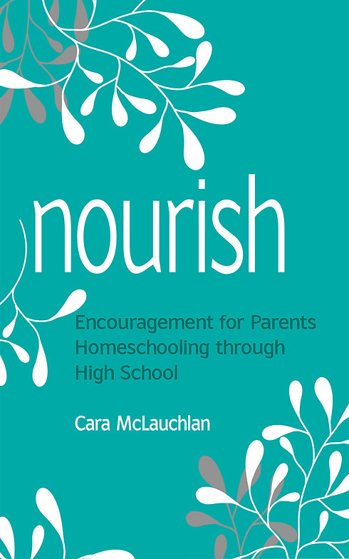 Nourish: Encouragement for Parents Homeschooling Through High School