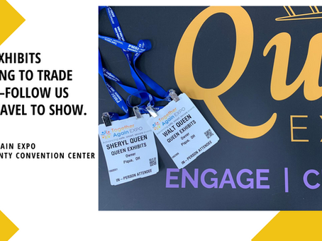 Queen Exhibits-Returning to Trade Shows.  Follow Us from Travel to Show.