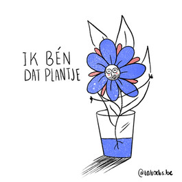 Ik ben dat plantje