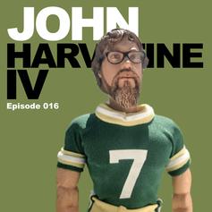 Episode 16 - John Harvatine IV