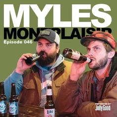 Episode 46 - Myles Montplaisir Returns