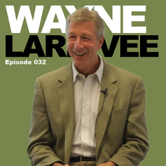 Episode 32 - Wayne Larrivee