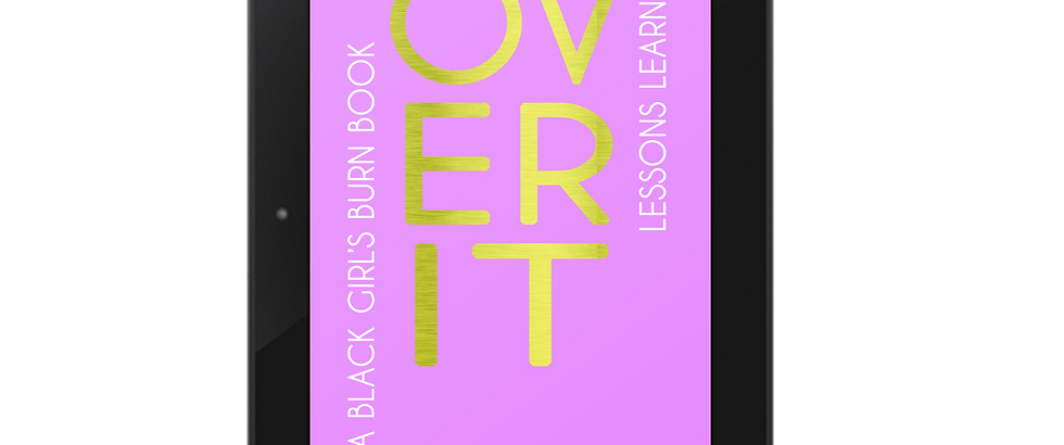 Over It: A Black Girl's Burn Book - Lessons Learned