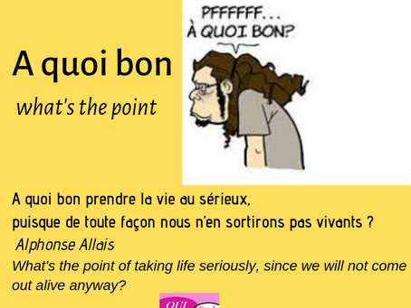 A QUOI BON= WHAT'S THE POINT