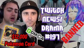 $12,000 Pokemon Card, ProjektMelody Extorted $45,000, Twitch ADS, Voyboy - Twitch Drama/News #197