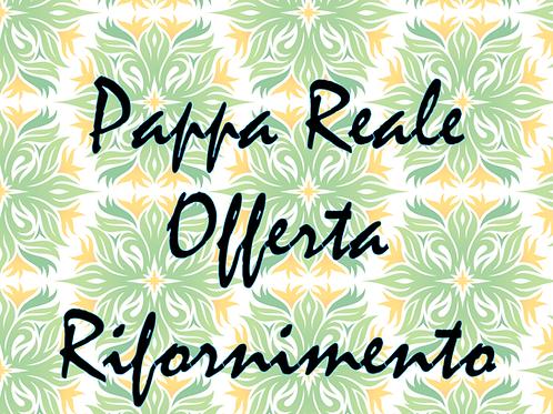 Offerta Rifornimento - Pappa Reale Fresca Italiana