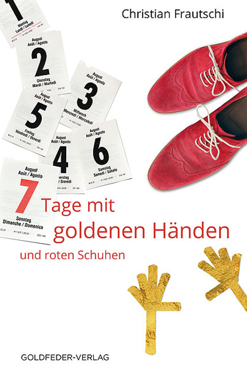 """""""7 Tage mit goldenen Händen und roten Schuhen"""", Christian Frautschi"""