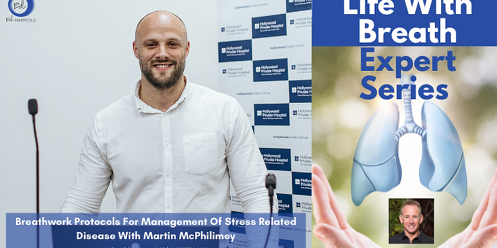 Breathwork Protocols For Management Of Stress Related Disease With Martin McPhilimey
