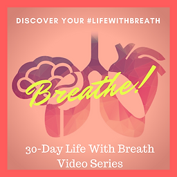 Life With Breath 30-Day Video Series
