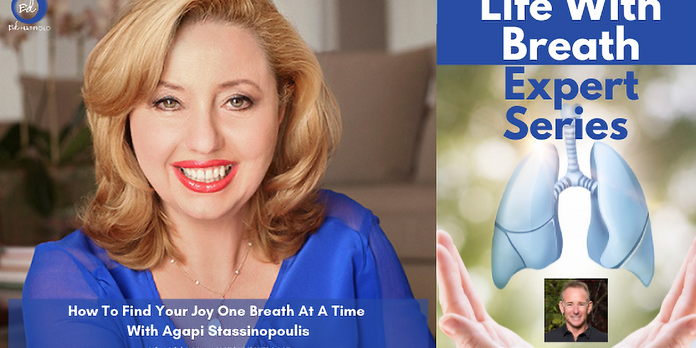 How To Find Your Joy One Breath At A Time  With Agapi Stassinopoulis