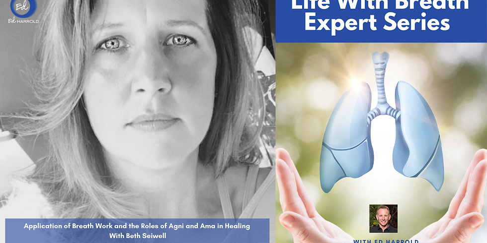 Application of Breath Work and the Roles of Agni and Ama in Healing With Beth Seiwell
