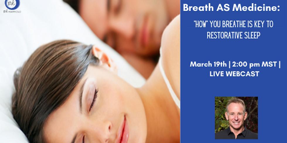 Breath AS Medicine:  HOW You Breathe Is Key To Restorative Sleep