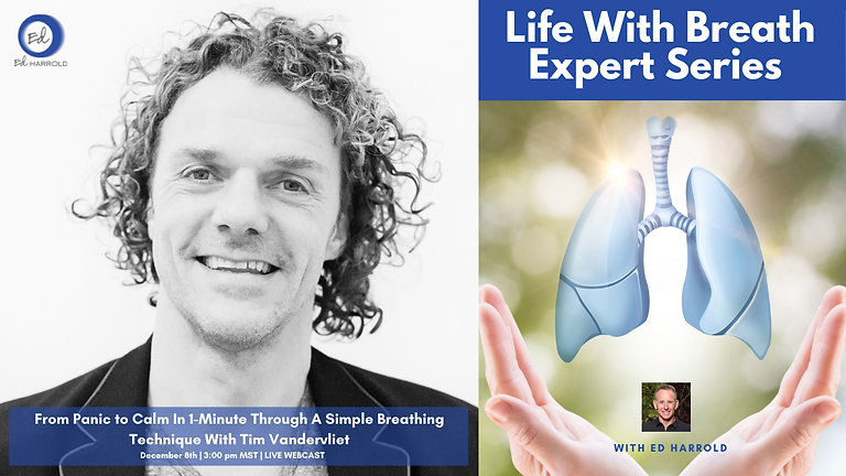 Life With Breath Expert Series:  From Panic to Calm in 1-minute Thru a Simple Breathing Technique With Tim Vandervliet