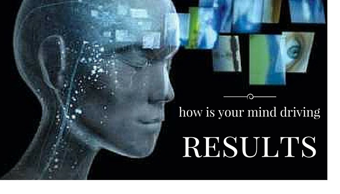 How Is Your Mind Driving Results?