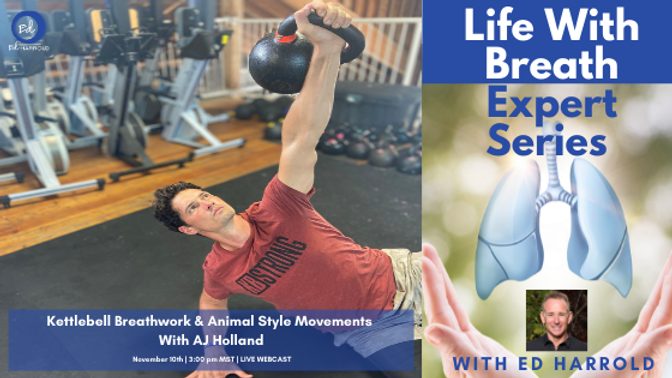 Life With Breath Expert Series:  Kettlebell Breathwork & Animal Style Movements With AJ Holland
