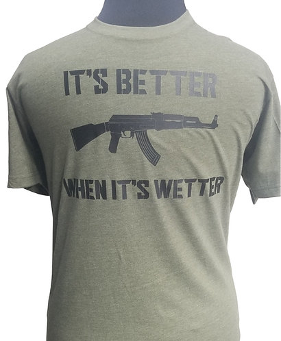 """It's better when its wetter"" T-Shirt"