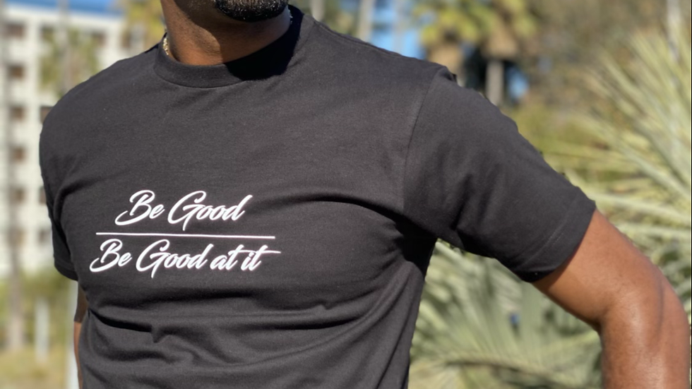 Be Good or Be Good at it - Black/White