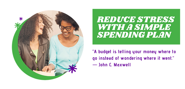 REDUCE STRESS WITH A SIMPLE SPENDING PLA