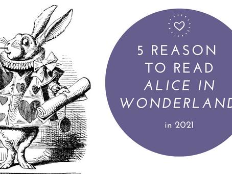 5 Reasons To Read Alice in Wonderland in 2021