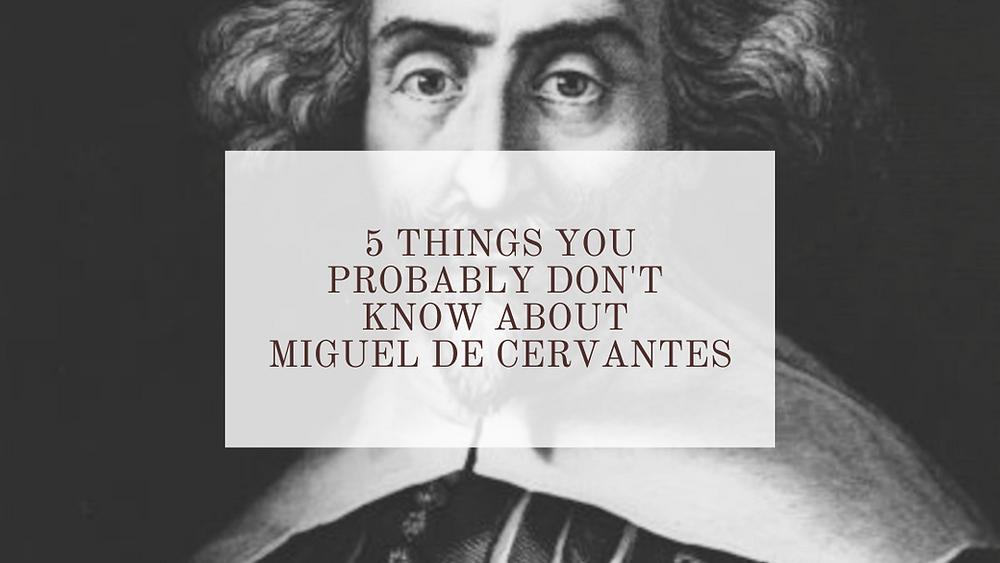 facts about Miguel de cervantes