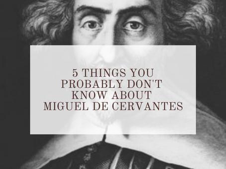 5 Facts You Probably Don't Know About Miguel de Cervantes