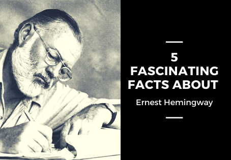 5 Fascinating Facts You Might Not Know About Ernest Hemingway