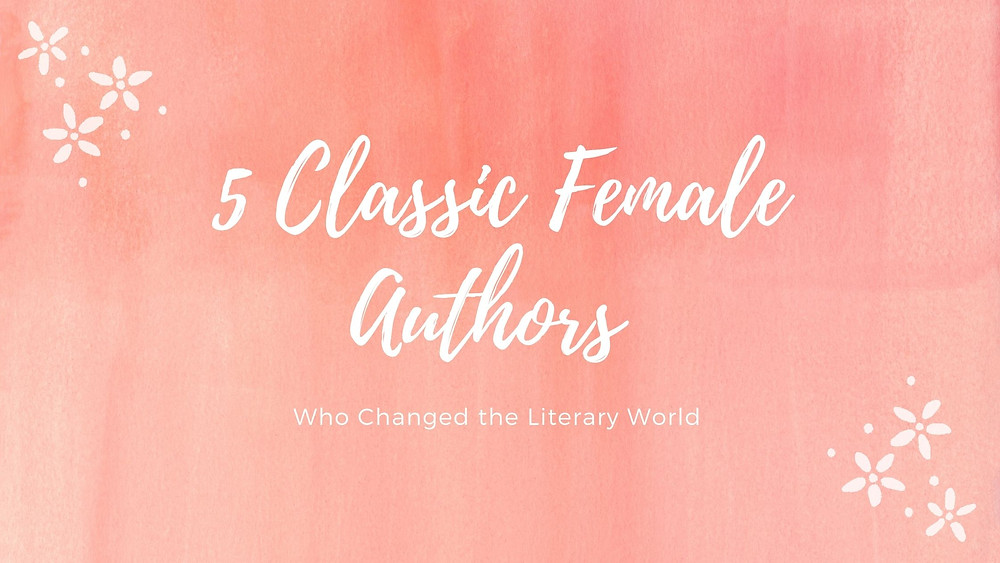 5 classic female authors who changed the literary world