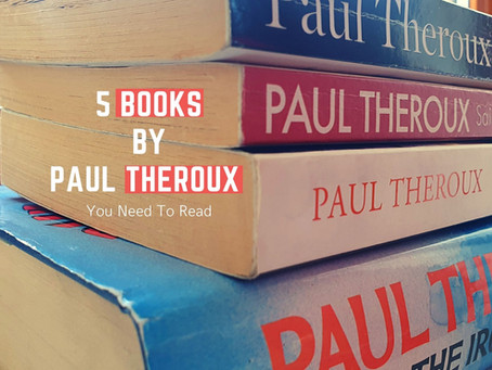 5 Books by Paul Theroux You Need to Read