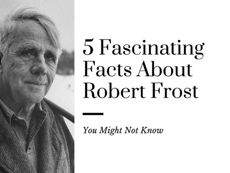 5 Fascinating Facts About Robert Frost You Might Not Know