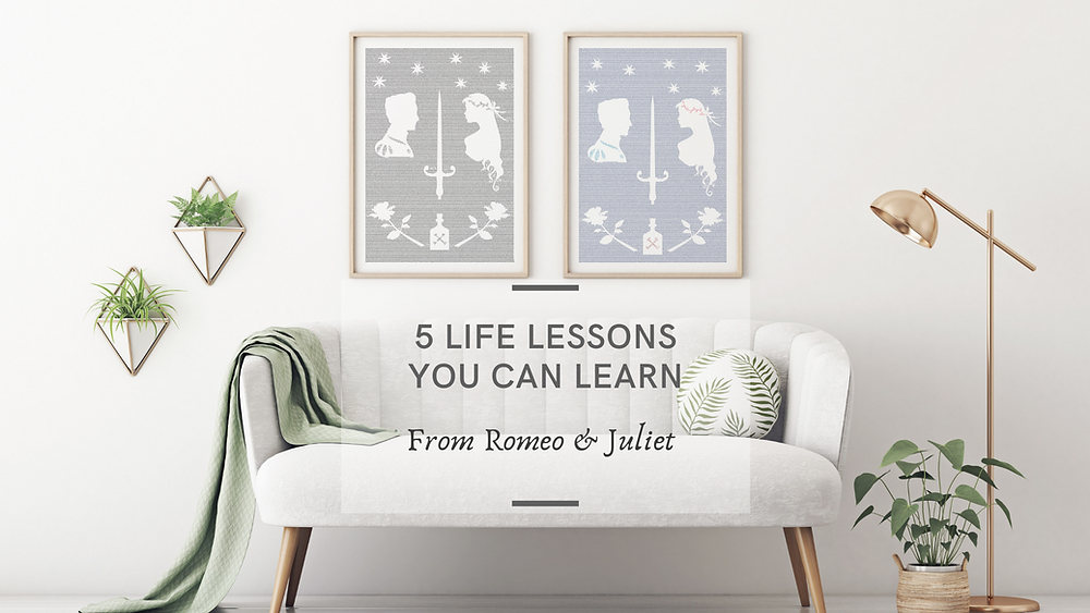 life lessons from Romeo and Juliet by William Shakespeare