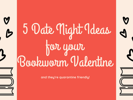 5 Date Night Ideas for Your Bookworm Valentine (all quarantine friendly!)