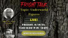 Fright Talk: Underworld Figures