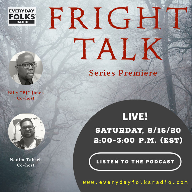 "Series Premiere! Fright Talk with Billy ""BJ"" Jones and Nadim Tabsch"