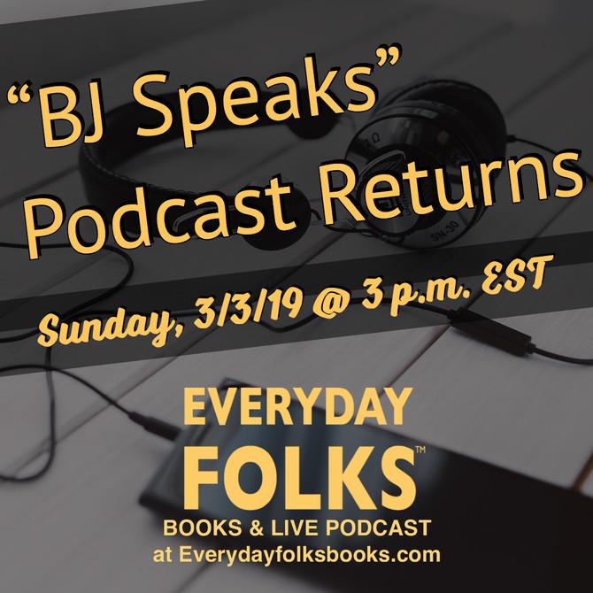 BJ Speaks Returns on Sunday, 3/3/19 @ 3 p.m. EST