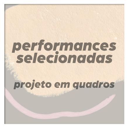Performances selecionadas para Projeto Em Quadros
