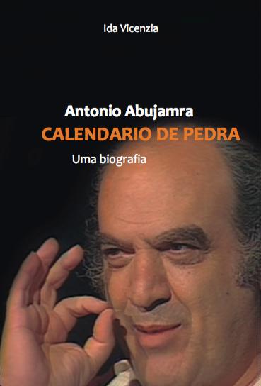 Antonio Abujamra – Calendário de Pedra, uma biografia / Ida Vicenzia