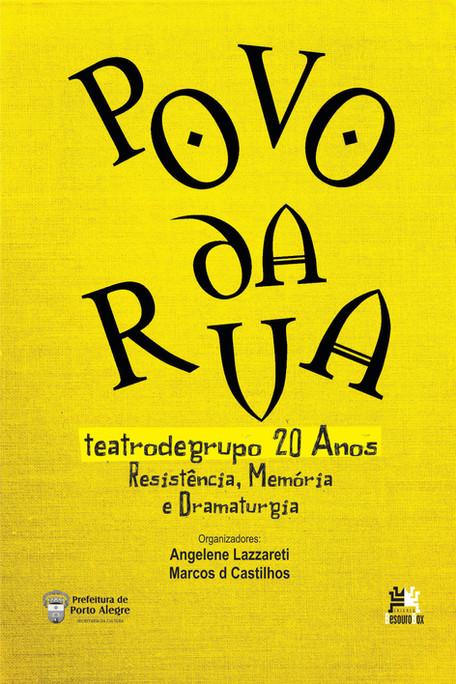 POVO DA RUA – teatrodegrupo 20 anos: Resistência, Memória e Dramaturgia / Organizadores: Angelene La
