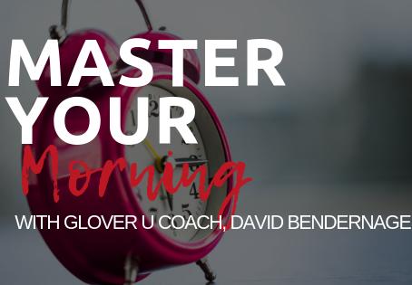 Master Your Morning with Glover U Coach, David Bendernagel