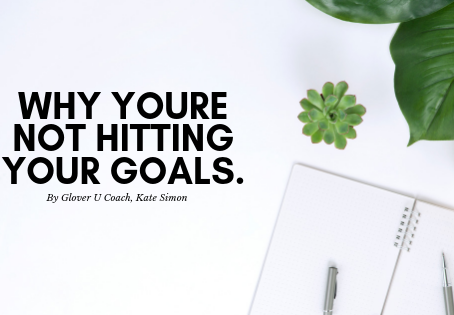 Why You're Not Hitting Your Goals by Glover U Coach Kate Simon