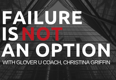 Failure is NOT an Option with Glover U Coach, Christina Griffin