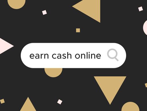Earn cash online! Yep, for real.
