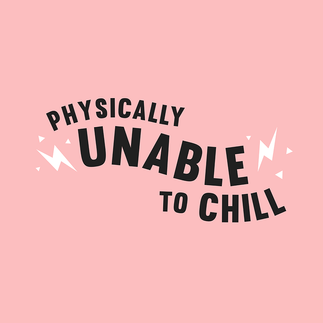 physically unable to chill (pink)