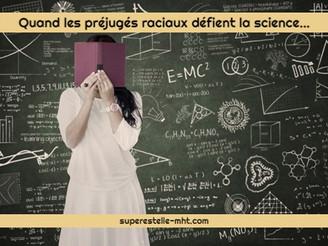 Quand les préjugés raciaux défient la science...