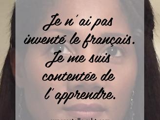 Je n'ai pas inventé le français. Je me suis contentée de l'apprendre.